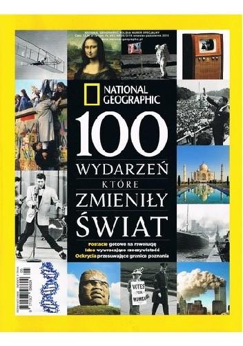 Okładka książki National Geographic. 100 wydarzeń, które zmieniły świat Redakcja magazynu National Geographic