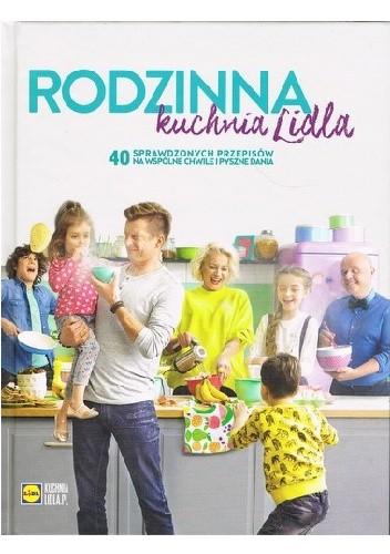 Okładka książki Rodzinna kuchnia Lidla Paweł Małecki,Karol Okrasa,Daria Ładocha