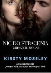 Okładka książki Nic do stracenia. Wreszcie wolni Kirsty Moseley