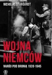 Okładka książki Wojna Niemców. Naród pod bronią 1939-1945 Nicholas Stargardt