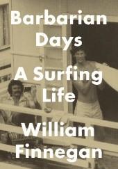 Okładka książki Barbarian Days: A Surfing Life William Finnegan