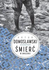 Okładka książki Śmierć w Amazonii Artur Domosławski