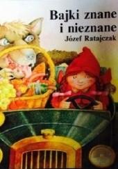 Okładka książki Bajki znane i nieznane Józef Ratajczak