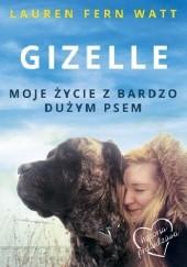 Okładka książki Gizelle. Moje życie z bardzo dużym psem Lauren Fern Watt