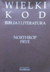 Okładka książki Wielki kod: Biblia i literatura Northrop Frye