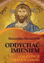Okładka książki Oddychać Imieniem. O medytacji chrześcijańskiej Maksymilian Nawara OSB