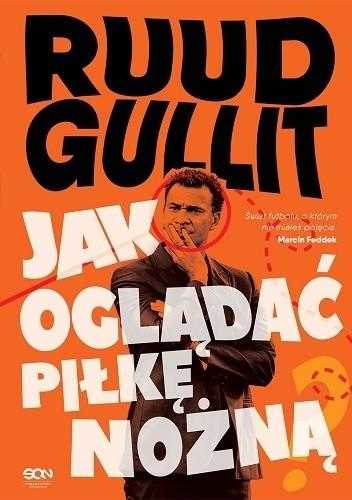 Okładka książki Jak oglądać piłkę nożną Ruud Gullit