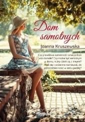Okładka książki Dom samotnych Joanna Kruszewska