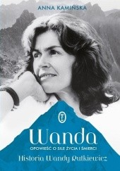 Okładka książki Wanda.  Opowieść o sile życia i śmierci. Historia Wandy Rutkiewicz Anna Kamińska