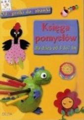Okładka książki Księga pomysłów dla dzieci od 3 do 7 lat - od agrafki do zabawki praca zbiorowa