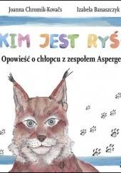 Okładka książki Kim jest Ryś? Opowieść o chłopcu z zespołem Aspergera Joanna Chromik-Kovačs,Izabela Banaszczyk