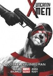Okładka książki Uncanny X-Men: Dobry, Zły, Inhuman Brian Michael Bendis,Chris Bachalo,Marco Rudy,Kris Anka
