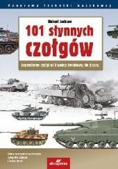 Okładka książki 101 słynnych czołgów. Legendarne czołgi od I wojny światowej do dzisiaj Robert Jackson