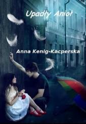 Okładka książki Upadły anioł Anna Kenig-Kacperska
