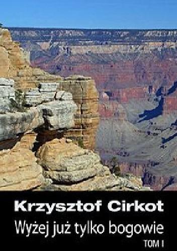 Okładka książki Wyżej już tylko bogowie Krzysztof Cirkot