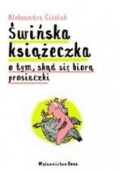 Okładka książki Świńska książeczka. O tym skąd się biorą prosiaczki Aleksandra Cieślak
