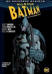 Okładka książki All Star Batman Vol. 1: My Own Worst Enemy Scott Snyder,John Romita Jr.,Declan Shalvey,Danny Miki