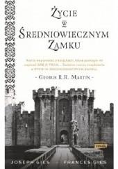 Okładka książki Życie w średniowiecznym zamku Frances Gies,Joseph Gies
