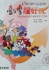 Okładka książki OH! MY GUIDE! TAIWAN-SO MUCH FUN Chen Huaixuan,Huang Chuhua,Lin Jiaying,Shu Zhaomin