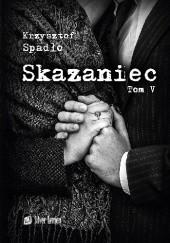 Okładka książki Skazaniec. Zawsze mnie kochaj Krzysztof Spadło