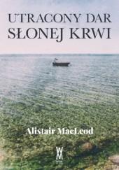 Okładka książki Utracony dar słonej krwi Alistair MacLeod