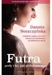 Okładka książki Futra, perły i łzy jak piołun gorzkie Danuta Noszczyńska