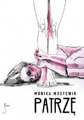 Okładka książki Patrzę Monika Mostowik
