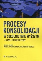 Okładka książki Procesy konsolidacji w szkolnictwie wyższym - stan i perspektywy Krzysztof Łobos,Paweł Zygarłowski