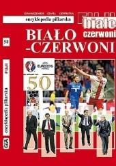 Okładka książki Biało - czerwoni. Encyklopedia piłkarska FUJI (tom 50) Andrzej Gowarzewski,Bożena Lidia Szmel,Jerzy Cierpiatka