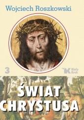 Okładka książki Świat Chrystusa tom 3 Wojciech Roszkowski