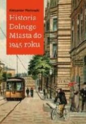 Okładka książki Historia Dolnego Miasta do 1945 roku