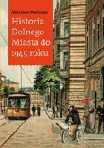 Okładka książki Historia Dolnego Miasta do 1945 roku Aleksander Masłowski