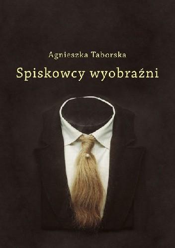 Okładka książki Spiskowcy wyobraźni: surrealizm Agnieszka Taborska