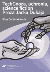 Okładka książki TechGnoza, uchronia, science fiction. Proza Jacka Dukaja Piotr Gorliński-Kucik