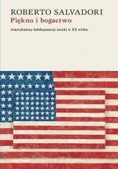 Okładka książki Piękno i bogactwo. Amerykańscy kolekcjonerzy sztuki w XX wieku Roberto Salvadori