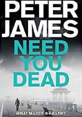 Okładka książki Need You Dead Peter James