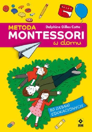 Okładka książki Metoda Montessori w domu Delphine Gilles Cotte