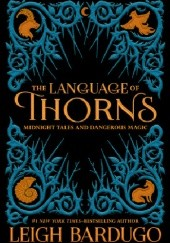 Okładka książki The Language of Thorns: Midnight Tales and Dangerous Magic Leigh Bardugo