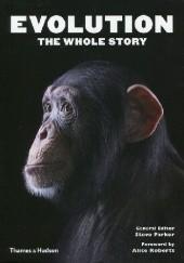 Okładka książki Evolution the Whole Story Steve Parker,Alice Roberts