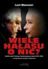 Okładka książki Wiele hałasu o nic? Konflikt wokół Trybunału Konstytucyjnego w latach 2015-2016 w perspektywie rozważań modelowych Lech Mażewski