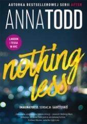 Okładka książki Nothing Less Anna Todd