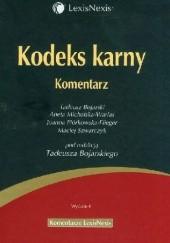 Okładka książki Kodeks karny Komentarz Wydanie 4 Tadeusz Bojarski,Aneta Michalska-Warias,Joanna Piórkowska-Flieger,Maciej Szwarczyk