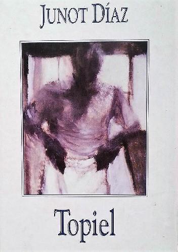 Okładka książki Topiel Junot Díaz