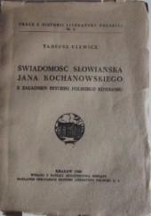 Okładka książki Świadomość słowiańska Jana Kochanowskiego. Z zagadnień psychiki polskiego renesansu Tadeusz Ulewicz