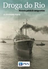 Okładka książki Droga do Rio. Historie polskich emigrantów Aleksandra Pluta