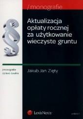 Okładka książki Aktualizacja opłaty rocznej za użytkowanie wieczyste gruntu Jakub Jan Zięty