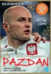 Okładka książki Pazdan. Chłopak, który gra całym sercem Yvette Żółtowska-Darska