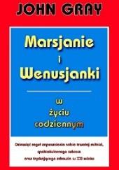 Okładka książki Marsjanie i Wenusjanki w życiu codziennym. Dziewięć reguł zapewnienia sobie trwałej miłości, spektakularnego sukcesu oraz tryskającego zdrowia w XXI wieku John Gray
