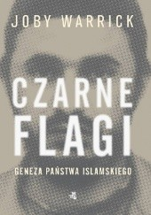 Okładka książki Czarne flagi. Geneza Państwa Islamskiego Joby Warrick