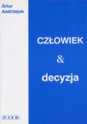 Okładka książki Człowiek i decyzja Artur Andrzejuk